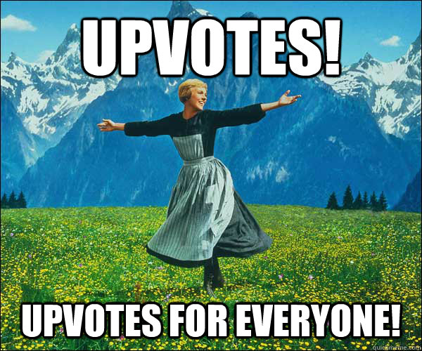 Upvotes! Upvotes for everyone! - Upvotes! Upvotes for everyone!  Misc