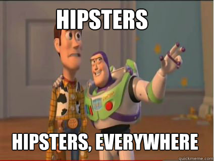 Hipsters Hipsters, everywhere - Hipsters Hipsters, everywhere  woody and buzz