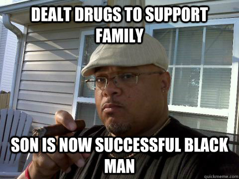 dealt drugs to support family son is now successful black man - dealt drugs to support family son is now successful black man  Ghetto Good Guy Greg