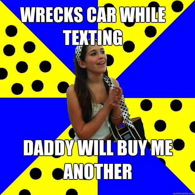 wrecks car while texting daddy will buy me another - wrecks car while texting daddy will buy me another  Sheltered Suburban Kid