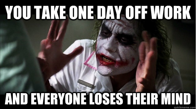 You take one day off work and everyone loses their mind - You take one day off work and everyone loses their mind  Joker Mind Loss