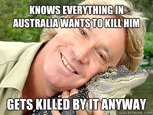 knows everything in Australia wants to kill him gets killed by it anyway