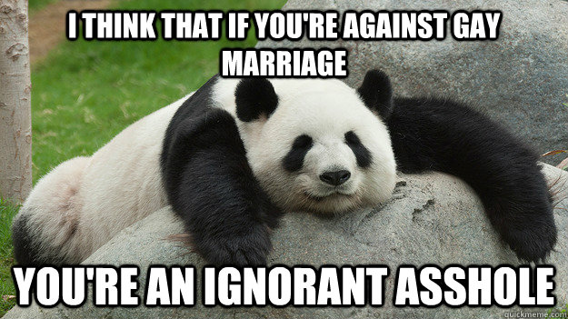 I think that if you're against gay marriage You're an ignorant asshole - I think that if you're against gay marriage You're an ignorant asshole  Misc