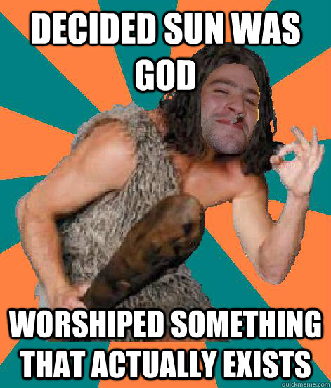 Decided Sun was God Worshiped something that actually exists - Decided Sun was God Worshiped something that actually exists  Good Guy Grog