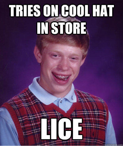 Tries on cool hat in store lice - Tries on cool hat in store lice  Bad Luck Brian