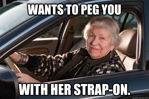 Wants to peg you with her strap-on. - Wants to peg you with her strap-on.  Old Driver