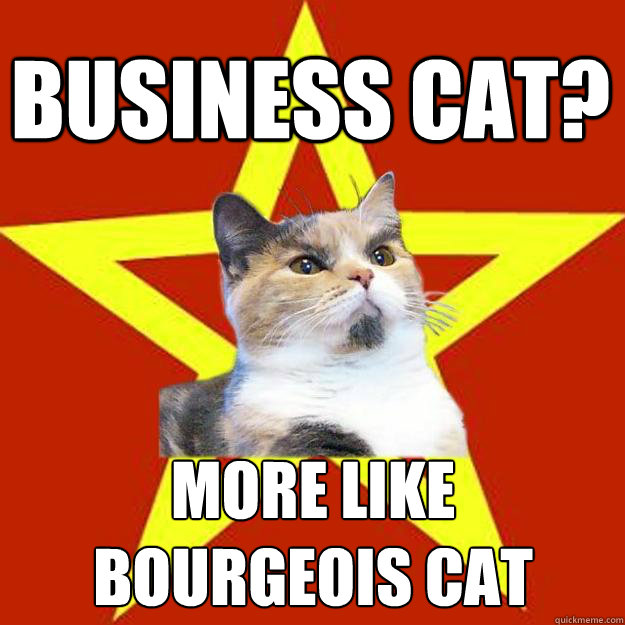 Business Cat? More like  bourgeois cat  Lenin Cat