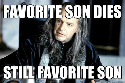 Favorite son dies Still favorite son - Favorite son dies Still favorite son  scumbag denethor
