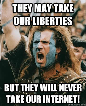 They may take our liberties But they will never take our internet! - They may take our liberties But they will never take our internet!  Misc