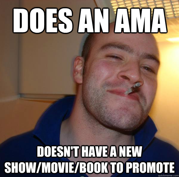 Does an AMA Doesn't have a new show/movie/book to promote - Does an AMA Doesn't have a new show/movie/book to promote  Misc