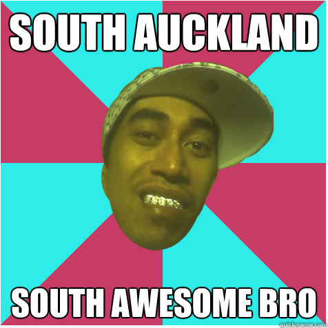 South auckland south awesome bro