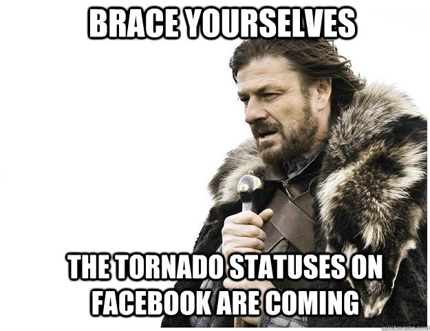 Brace yourselves The tornado statuses on Facebook are coming  - Brace yourselves The tornado statuses on Facebook are coming   Imminent Ned