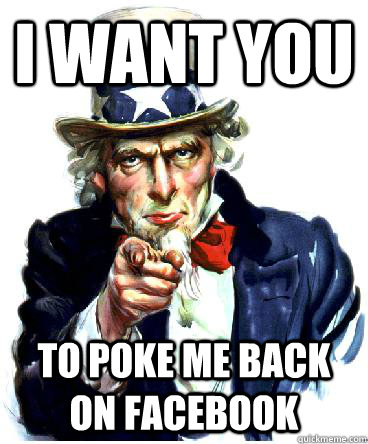 I Want you to poke me back on facebook