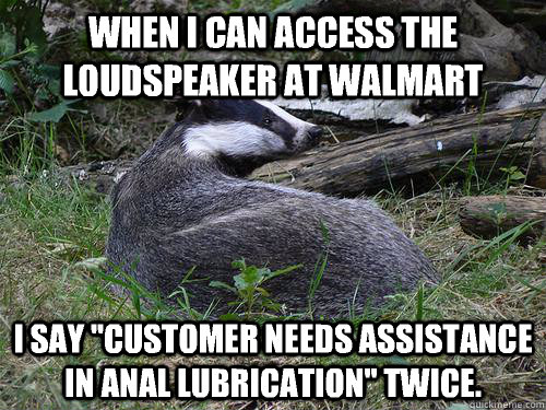 When I can access the loudspeaker at walmart i say