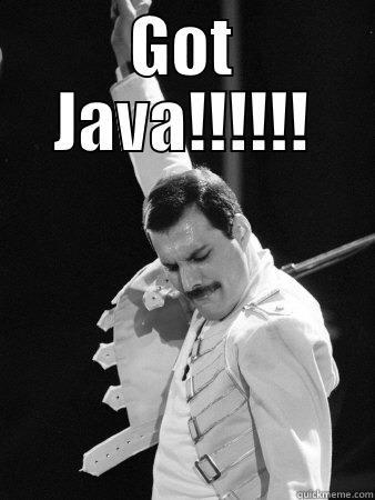 GOT JAVA!!!!!!  Freddie Mercury