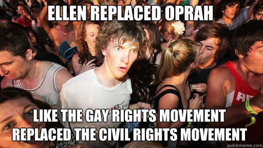 Ellen replaced Oprah  like the gay rights movement replaced the civil rights movement - Ellen replaced Oprah  like the gay rights movement replaced the civil rights movement  Sudden Clarity Clarence