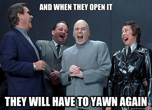 And when they open it They will have to yawn again
