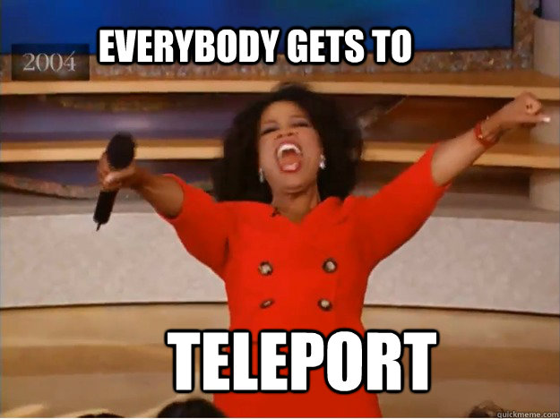 Everybody gets to Teleport   - Everybody gets to Teleport    oprah you get a car