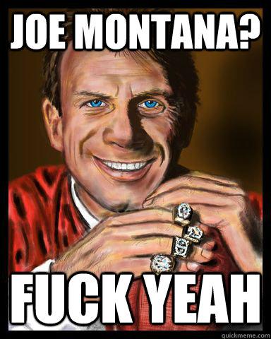 JOE MONTANA? FUCK YEAH  Joe Montana