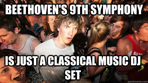 beethoven's 9th symphony is just a classical music dj set - beethoven's 9th symphony is just a classical music dj set  Sudden Clarity Clarence