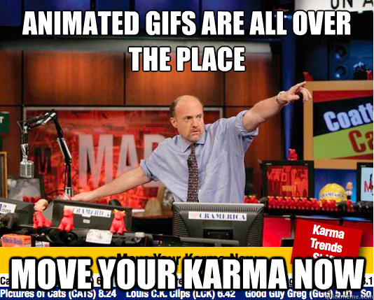 animated gifs are all over the place move your karma now - animated gifs are all over the place move your karma now  move your karma now