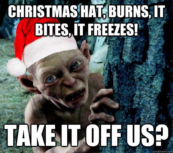 christmas hat, burns, it bites, it freezes! take it off us?