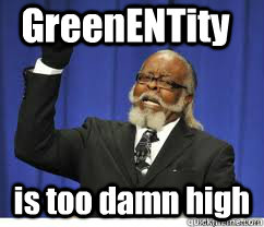 GreenENTity is too damn high