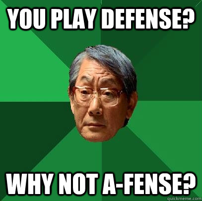 You play defense? Why not A-fense?  High Expectations Asian Father