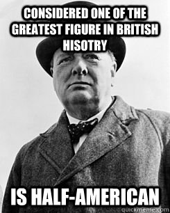 Considered one of the Greatest figure in British Hisotry Is Half-American - Considered one of the Greatest figure in British Hisotry Is Half-American  Misc