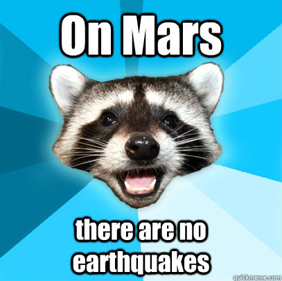 On Mars there are no earthquakes - On Mars there are no earthquakes  Lame Pun Coon