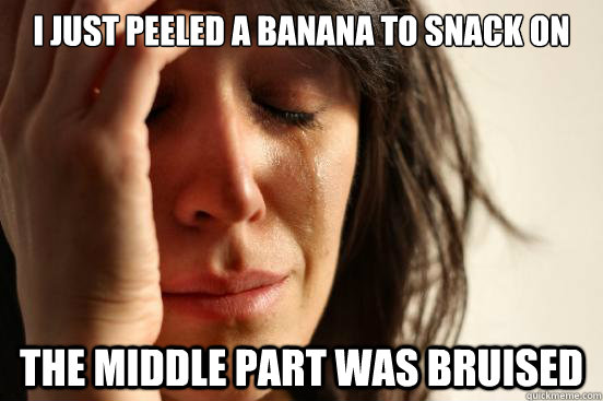 I just peeled a banana to snack on the middle part was bruised - I just peeled a banana to snack on the middle part was bruised  First World Problems