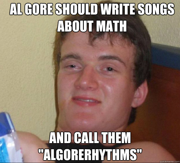 Al Gore should write songs about math and call them