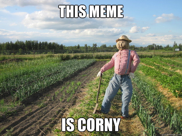 This meme is corny - This meme is corny  Scarecrow