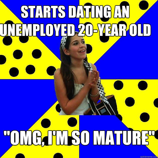 starts dating an unemployed 20-year old