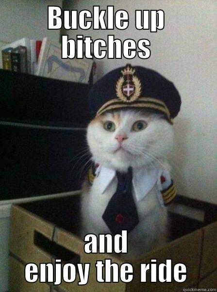 BUCKLE UP BITCHES AND ENJOY THE RIDE Captain kitteh