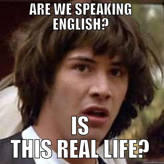 Mumble Grumble bababo - ARE WE SPEAKING ENGLISH? IS THIS REAL LIFE? conspiracy keanu
