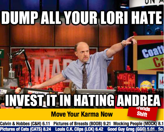 Dump all your Lori hate Invest it in hating Andrea - Dump all your Lori hate Invest it in hating Andrea  Mad Karma with Jim Cramer