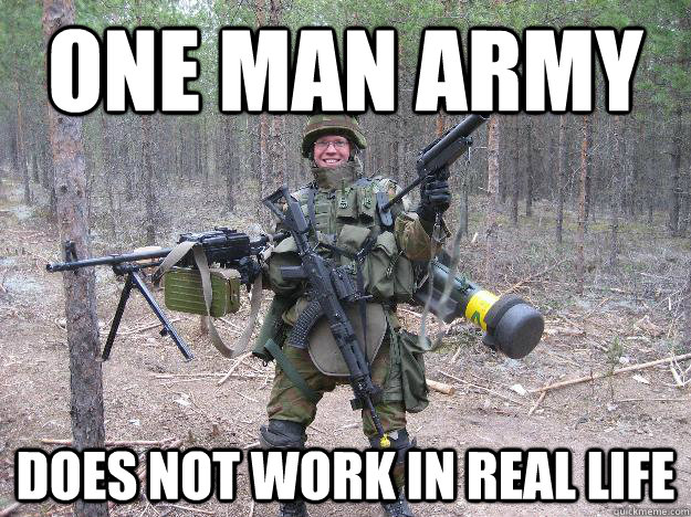 one man army does not work in real life
