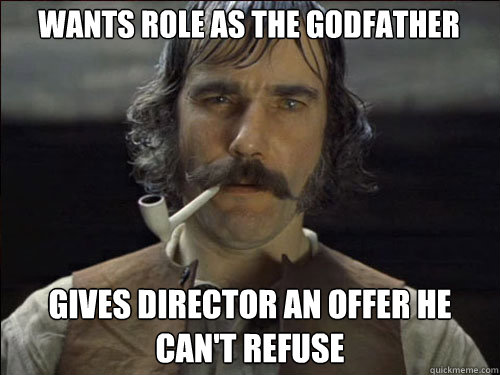 wants role as the godfather gives director an offer he can't refuse - wants role as the godfather gives director an offer he can't refuse  Overly committed Daniel Day Lewis