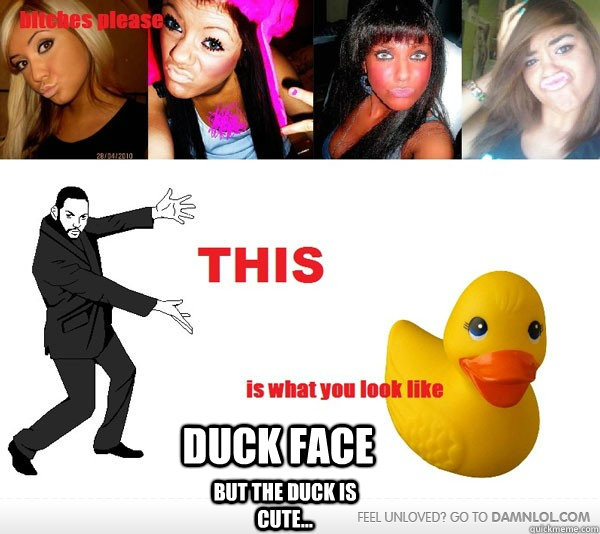 duck face but the duck is cute duck face mocking fail