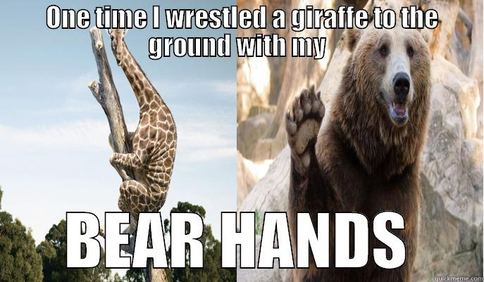 Step Brothers Pun  -  ONE TIME I WRESTLED A GIRAFFE TO THE GROUND WITH MY  BEAR HANDS Misc