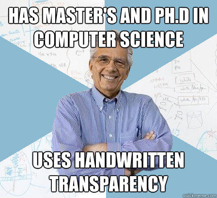 has master's and ph.d in Computer Science Uses handwritten transparency  - has master's and ph.d in Computer Science Uses handwritten transparency   Engineering Professor