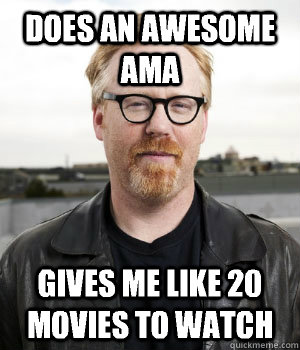 Does an awesome AMA Gives me like 20 movies to watch