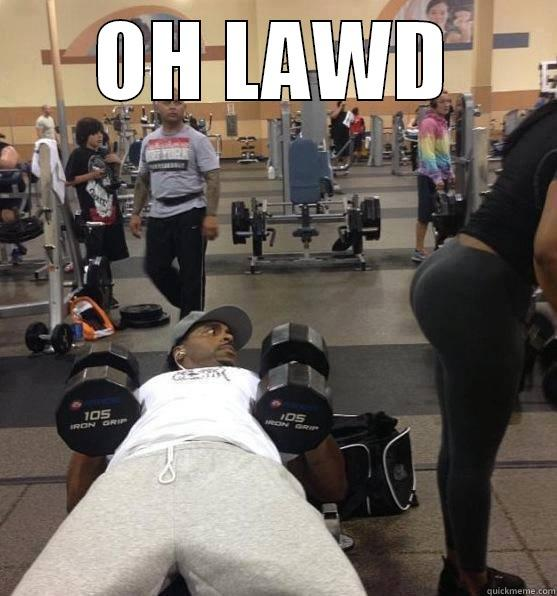 OH LAWD DAT ARSE IN DA GYM - OH LAWD  Misc