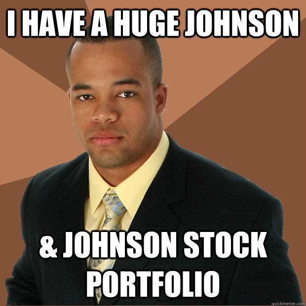 I have a huge johnson & johnson stock portfolio - I have a huge johnson & johnson stock portfolio  Successful Black Man