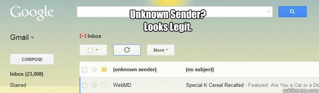 Unknown Sender? Looks Legit. - Unknown Sender? Looks Legit.  Misc