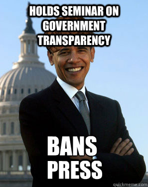 HOLDS SEMINAR ON GOVERNMENT TRANSPARENCY BANS PRESS  Scumbag Obama