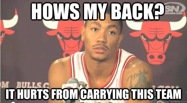 25461fade399fb77edec84839e8567ef35806c0f1800e3a915ad47c766e72c8d hows my back? it hurts from carrying this team derrick rose