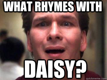 What rhymes with daisy?