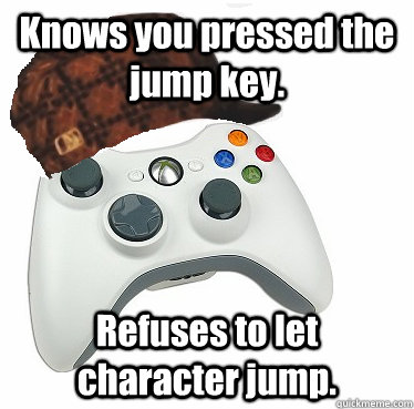 Knows you pressed the jump key. Refuses to let character jump.